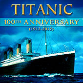 Play & Download Titanic - 100th Anniversary  (1912-2012) by Various Artists | Napster