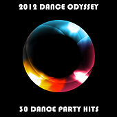 2012 Dance Odyssey: 30 Dance Party Hits by Various Artists