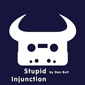 Play & Download Stupid Injunction by Dan Bull | Napster