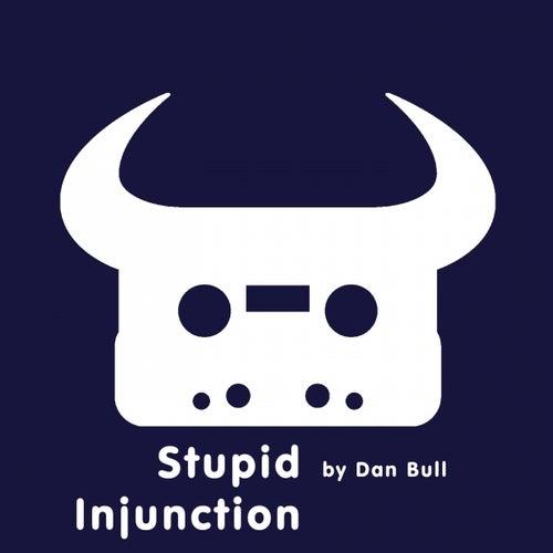 Stupid Injunction by Dan Bull