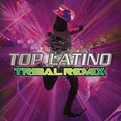 Play & Download Top Latino Tribal Remix by Various Artists | Napster