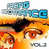 Play & Download Facing Hardtrance, Vol. 2 (The Best in Progressive and Melodic Trance) by Various Artists | Napster