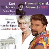 Play & Download Kurt Tucholsky - Panter Tiger und Co.  Frauen sind eitel. Männer? - Nie! by Various Artists | Napster