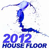 Play & Download House Floor 2012 (Top Hits) by Various Artists | Napster