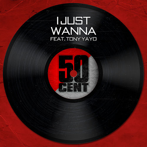 Play & Download I Just Wanna by 50 Cent | Napster