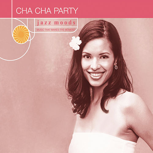 Jazz Moods: Cha Cha Party von Various Artists