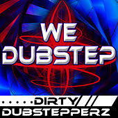 Play & Download We Dubstep by Dirty Dubstepperz | Napster