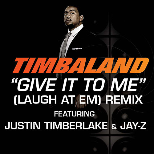 Give It To Me (Laugh At Em) Remix von Timbaland