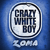 Play & Download Zoma by Crazy White Boy | Napster