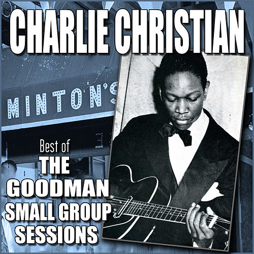 Play & Download Best of the Goodman Small Group Sessions by Charlie Christian | Napster