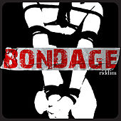 Play & Download Bondage Riddim by Various Artists | Napster