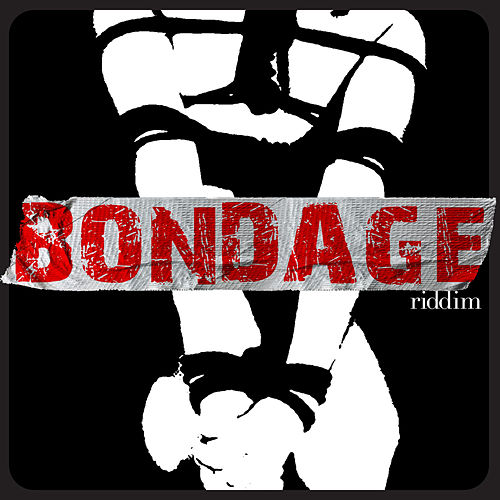 Bondage Riddim by Various Artists