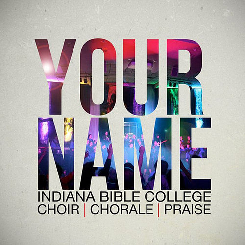 Your Name by Indiana Bible College Choir Chorale