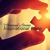 Inspirational Piano Music - I Dreamed a Dream by Inspirational Piano Music