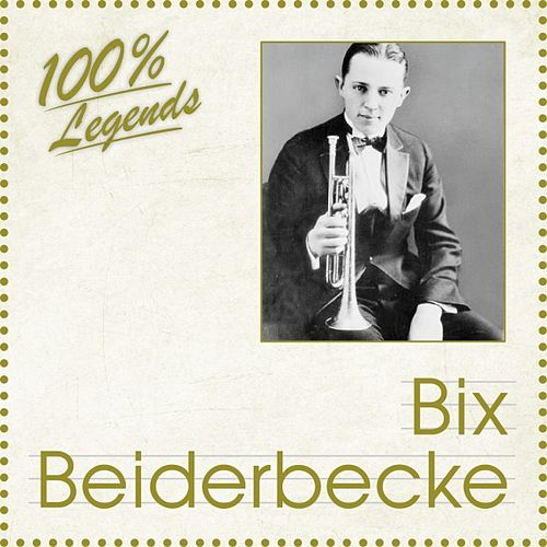 100% Legends (Bix Beiderbecke) by Bix Beiderbecke