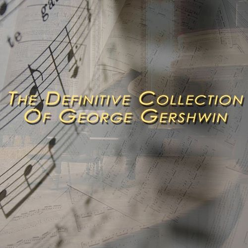 The Definitive Collection of George Gershwin by George Gershwin