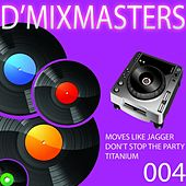 D'Mixmasters, Vol. 4 (Moves Like Jagger, Don't Stop the Party, Titanium) by D'Mixmasters