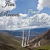 Play & Download Peace in the Valley by Jim Reeves | Napster