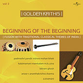 Golden Krithis  Vol.3 - Beginning Of The Beginning (Fusion With Traditional Classical Themes Of India) von Vishwa Mohan Bhatt