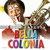 Play & Download Bruce Kapusta - Bella Colonia by Bruce Kapusta | Napster