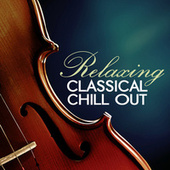 Play & Download Relaxing Classical Chill Out by Various Artists | Napster