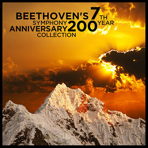 Play & Download Beethoven's 7th Symphony: 200 Year Anniversary Collection by Various Artists | Napster