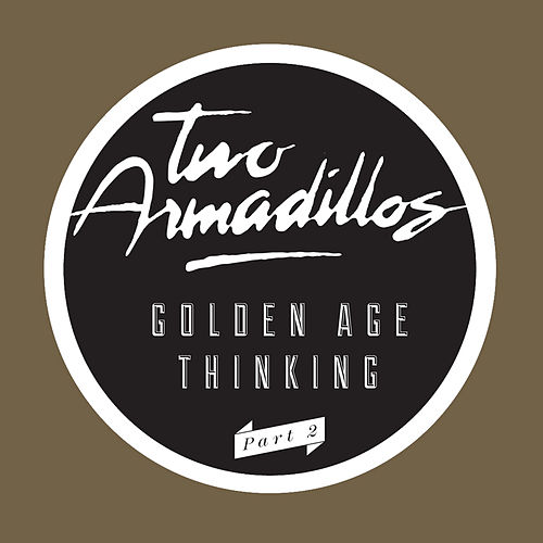 Play & Download Golden Age Thinking Part 2 by Two Armadillos | Napster