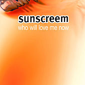 Play & Download Who Will Love Me Now? by Sunscreem | Napster