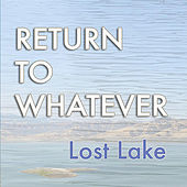 Play & Download Return to Whatever by Lost Lake | Napster