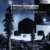 Folge 7: Der Gesang der Motana von Perry Rhodan