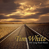 Play & Download The Long Road Home by Tim White | Napster