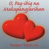 O, Pagibig Na Makapangyarihan by Ruben Tagalog