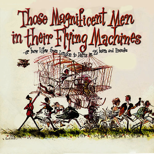 Play & Download Those Magnificent Men in Their Flying Machines, Or How I Flew from London to Paris in 25 Hours 11 Minutes (Original Soundtrack Recording) by Ron Goodwin | Napster