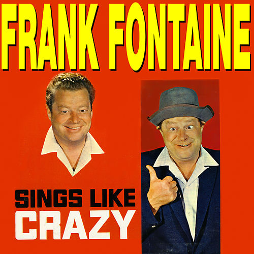 Play & Download Sings Like Crazy by Frank Fontaine | Napster
