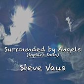 Play & Download Surrounded By Angels (Sophie's Song) - Single by Steve Vaus | Napster