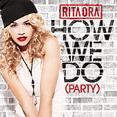 How We Do (Party) by Rita Ora
