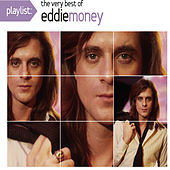 Playlist: The Very Best Of Eddie Money by Eddie Money