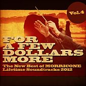 Play & Download For a Few Dollars More, Vol. 4  (The New Best of Morricone Lifetime Soundtracks 2012 ) by Ennio Morricone | Napster