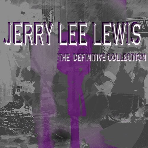 Play & Download Jerry Lee Lewis: The Definitive Collection by Jerry Lee Lewis | Napster