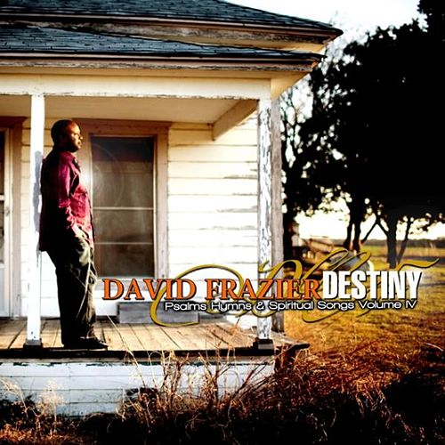 Play & Download Psalms Hymns & Spiritual Songs Vol. IV Destiny by David Frazier | Napster