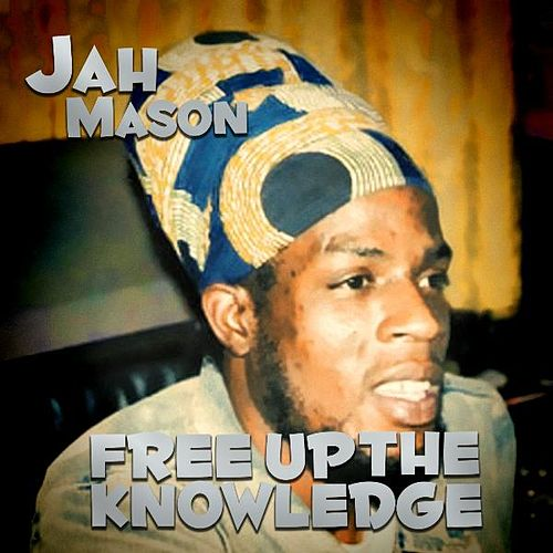 Free Up the Knowledge by Jah Mason