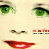Play & Download All My New Best Friends by Six By Seven | Napster
