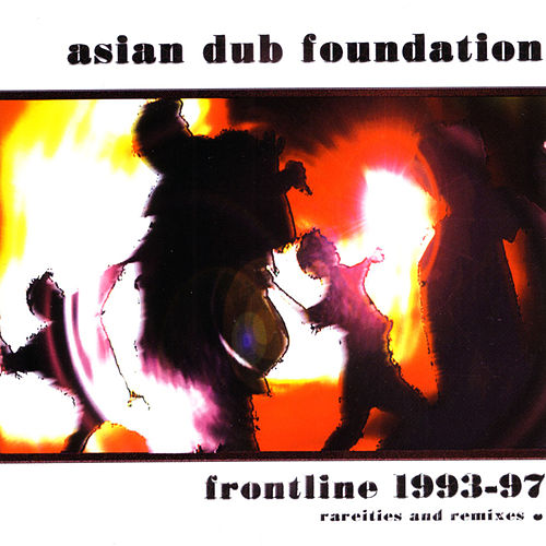 Play & Download Frontline 1993-97 (Rarities & Remixed) by Asian Dub Foundation | Napster