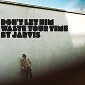 Play & Download Don't Let Him Waste Your Time by Jarvis Cocker | Napster