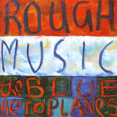 Rough Music by The Blue Aeroplanes