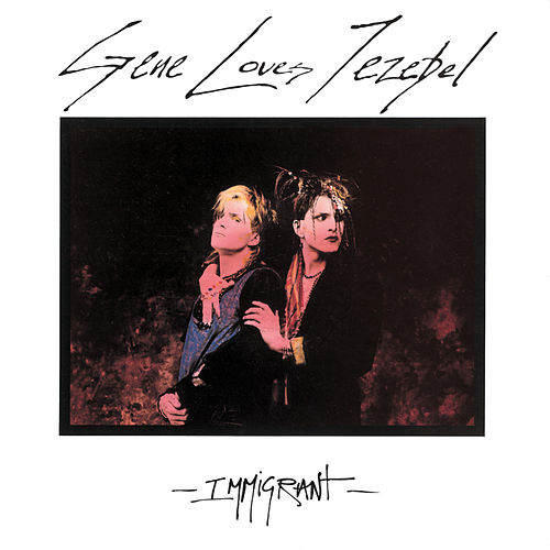Play & Download Immigrant by Gene Loves Jezebel | Napster