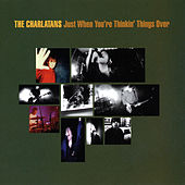 Play & Download Just When You're Thinkin' Things Over by Charlatans U.K. | Napster