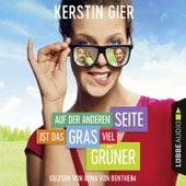 Auf der anderen Seite ist das Gras viel grüner by Kerstin Gier