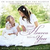 What Heaven Sees in You: Music for Every Daughter of God by Doug Walker