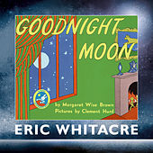 Goodnight Moon by Eric Whitacre